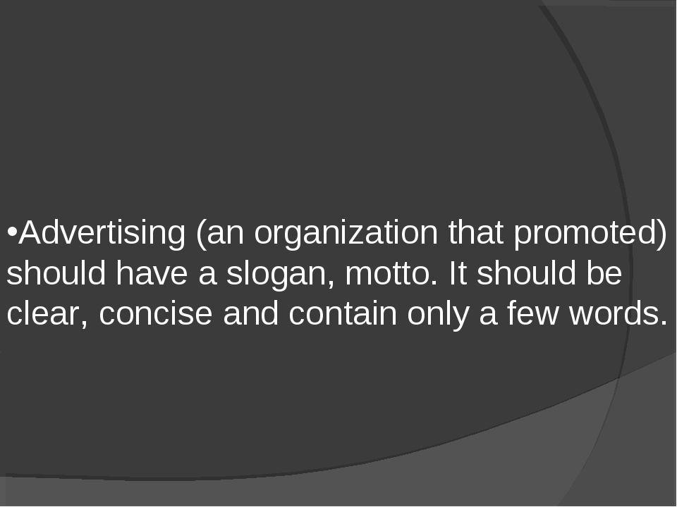 Advertising (an organization that promoted) should have a slogan, motto. It s...