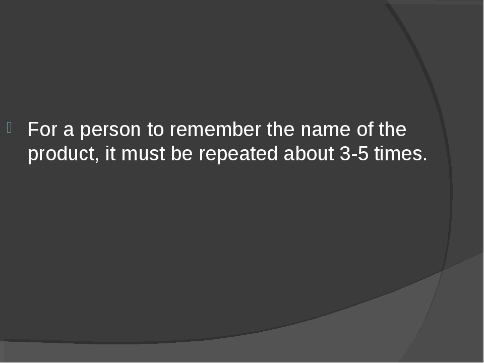For a person to remember the name of the product, it must be repeated about 3...
