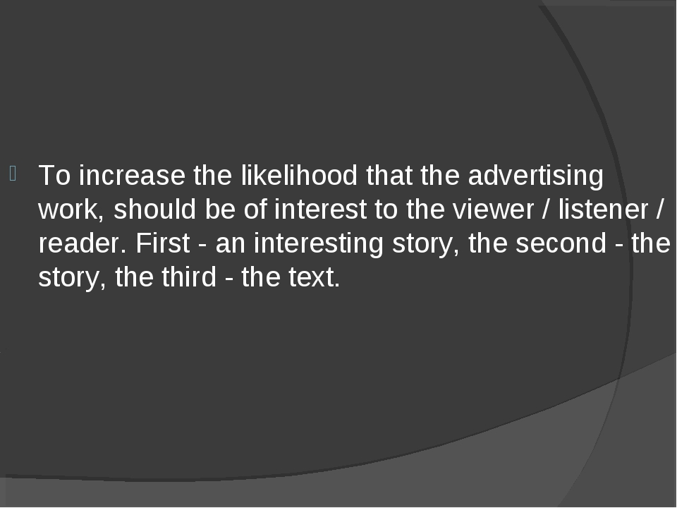To increase the likelihood that the advertising work, should be of interest t...