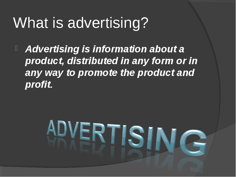 What is advertising? Advertising is information about a product, distributed...