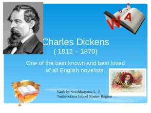 Charles Dickens ( 1812 – 1870) One of the best known and best loved of all En