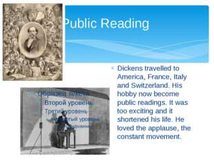 Public Reading Dickens travelled to America, France, Italy and Switzerland. H