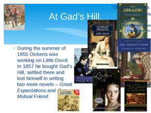 At Gad's Hill. During the summer of 1855 Dickens was working on Little Dorrit