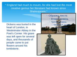 """ England had much to mourn, for she had lost the most creative genius her li"