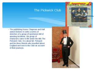 The Pickwick Club The publishing house Chapman and Hall asked Dickens to wri