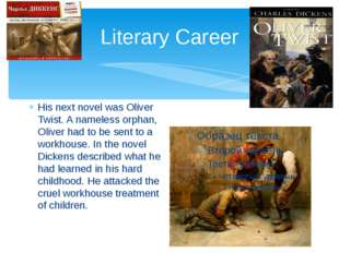 Literary Career His next novel was Oliver Twist. A nameless orphan, Oliver ha