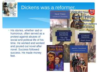 Dickens was a reformer. His stories, whether sad or humorous, often served as