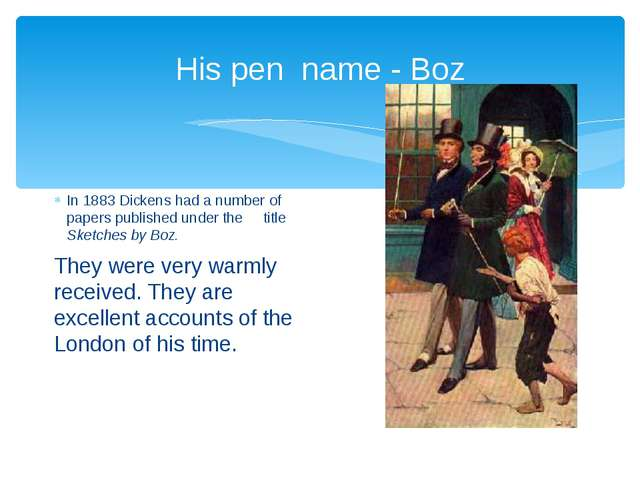 His pen name - Boz In 1883 Dickens had a number of papers published under the...