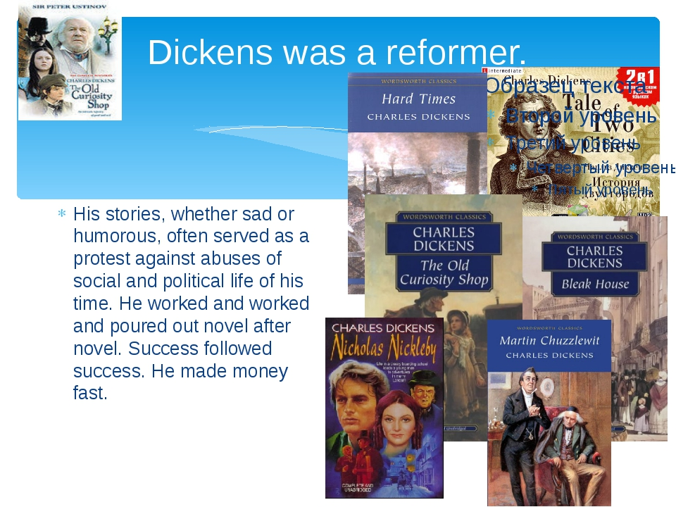 Dickens was a reformer. His stories, whether sad or humorous, often served as...