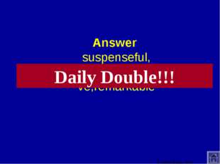 Answer suspenseful, outstanding,fabulous,imaginative,remarkable Daily Double!!!