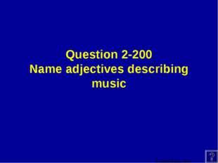 Question 2-200 Name adjectives describing music