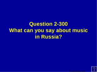 Question 2-300 What can you say about music in Russia?