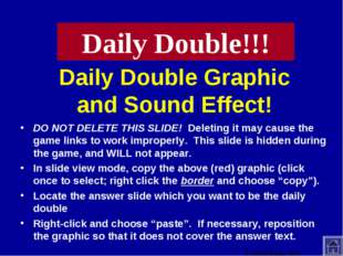 Daily Double Graphic and Sound Effect! DO NOT DELETE THIS SLIDE! Deleting it