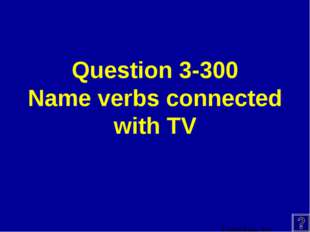 Question 3-300 Name verbs connected with TV