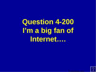Question 4-200 I'm a big fan of Internet….