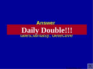 Answer historical fiction, horror, fairy tales,fantasy, detective Daily Doubl