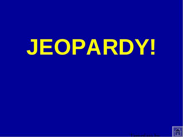 JEOPARDY! Click Once to Begin