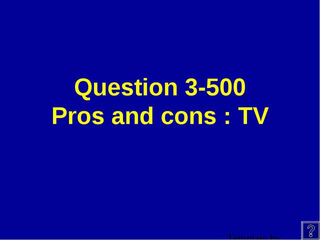 Question 3-500 Pros and cons : TV