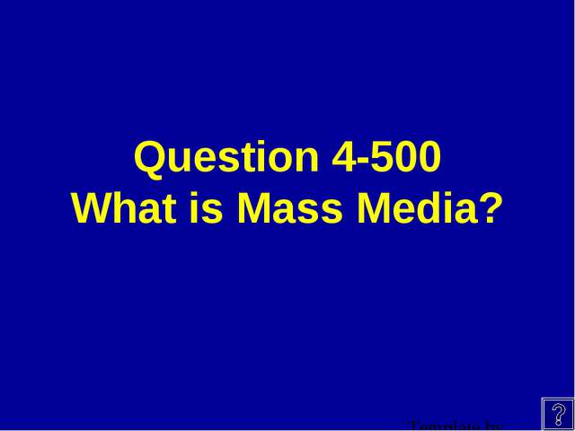 Question 4-500 What is Mass Media?