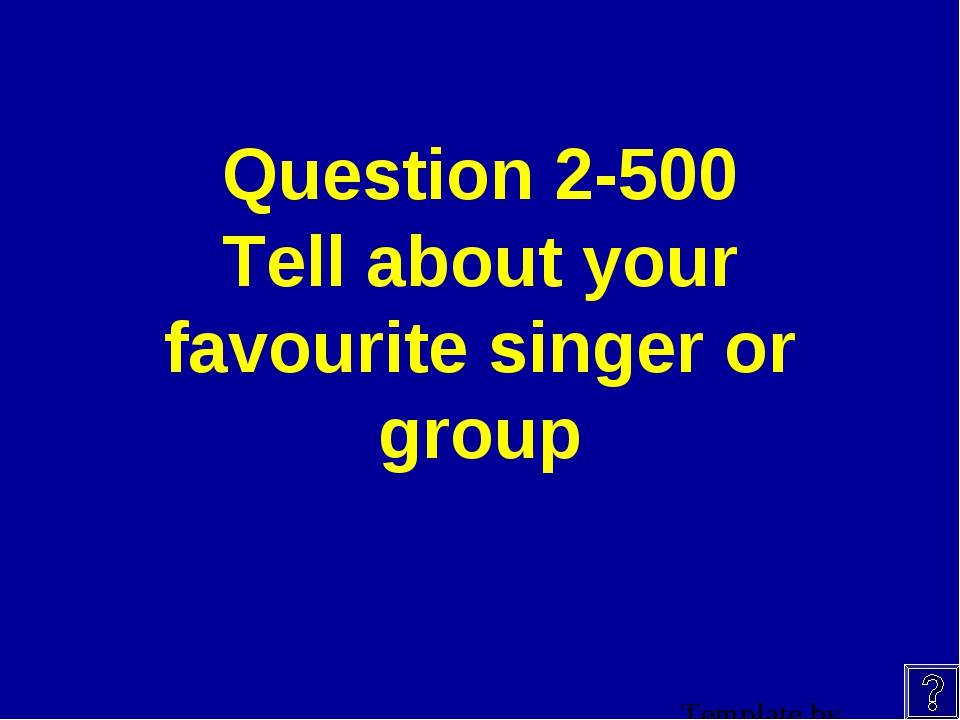 Question 2-500 Tell about your favourite singer or group