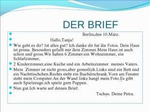 DER BRIEF Berlin,den 10.Marz. Hallo,Tanja! Wie geht es dir? Ist alles gut? I