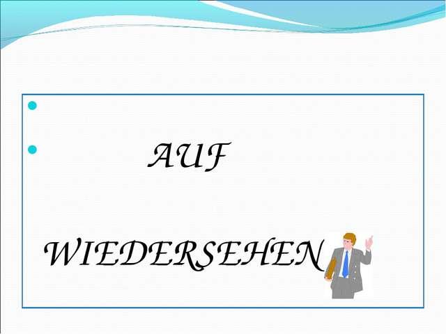 AUF WIEDERSEHEN!