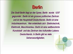 Berlin Die Stadt Berlin liegt an der Spree. Berlin wurde 1237 gegrundet. Berl