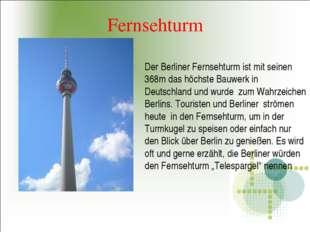 Fernsehturm Der Berliner Fernsehturm ist mit seinen 368m das höchste Bauwerk