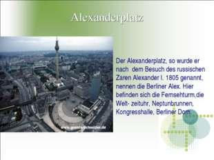 Alexanderplatz Der Alexanderplatz, so wurde er nach dem Besuch des russischen