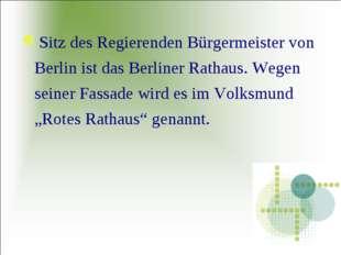Sitz des Regierenden Bürgermeister von Berlin ist das Berliner Rathaus. Wegen