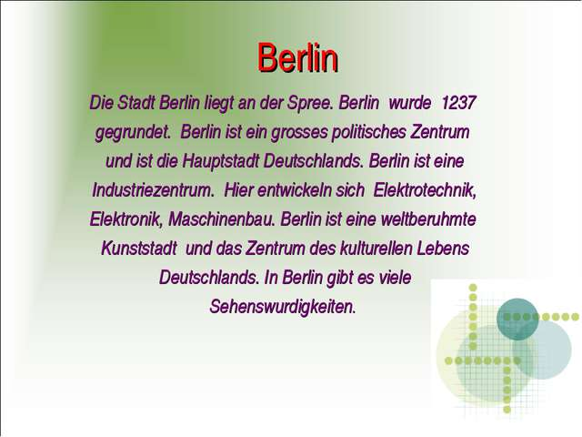 Berlin Die Stadt Berlin liegt an der Spree. Berlin wurde 1237 gegrundet. Berl...