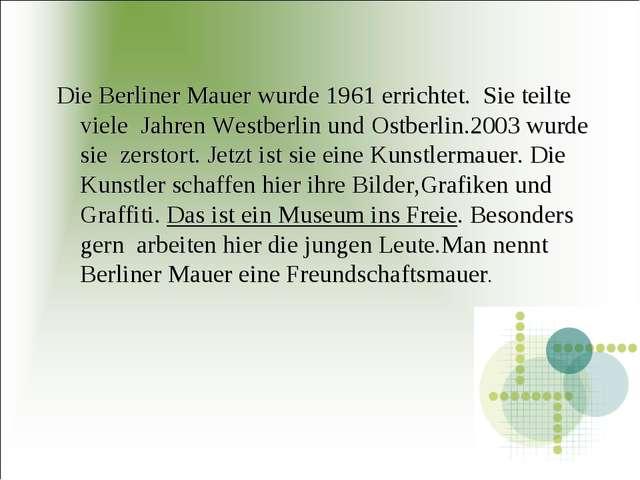 Die Berliner Mauer wurde 1961 errichtet. Sie teilte viele Jahren Westberlin u...