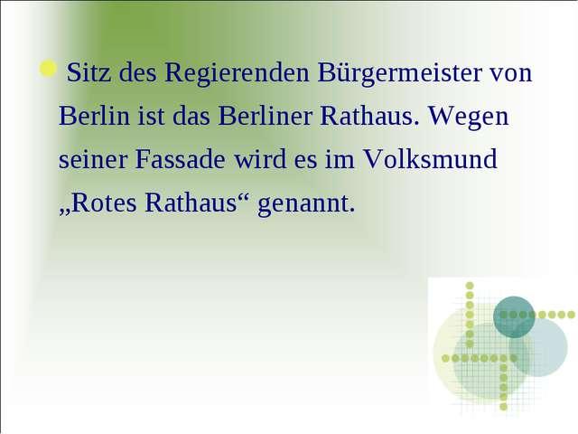 Sitz des Regierenden Bürgermeister von Berlin ist das Berliner Rathaus. Wegen...