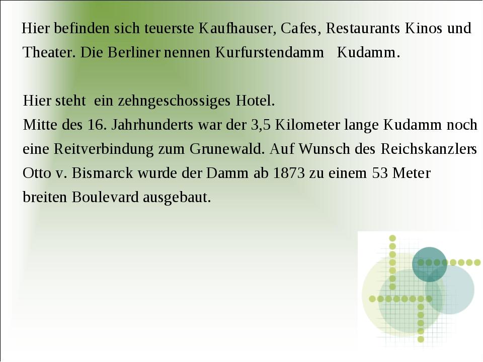 Hier befinden sich teuerste Kaufhauser, Cafes, Restаurants Kinos und Theater...