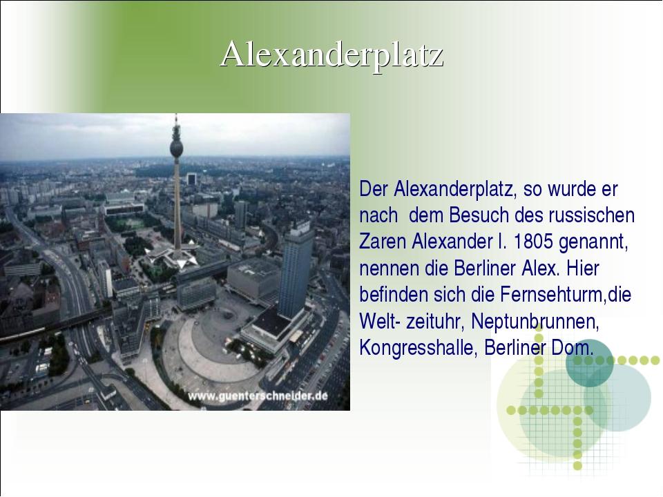Alexanderplatz Der Alexanderplatz, so wurde er nach dem Besuch des russischen...