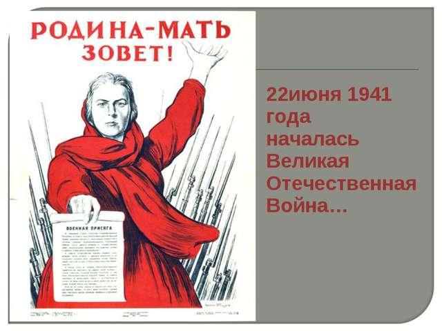 . 22июня 1941 года началась Великая Отечественная Война…