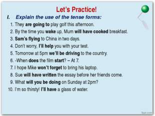 Let's Practice! Explain the use of the tense forms: 1. They are going to play