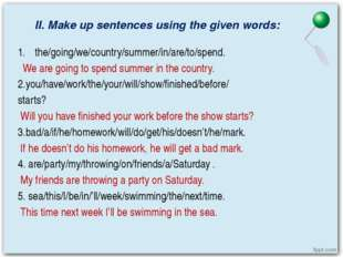 II. Make up sentences using the given words: the/going/we/country/summer/in/a