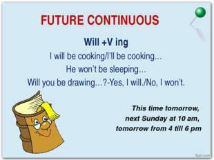 FUTURE CONTINUOUS Will +V ing I will be cooking/I'll be cooking… He won't be