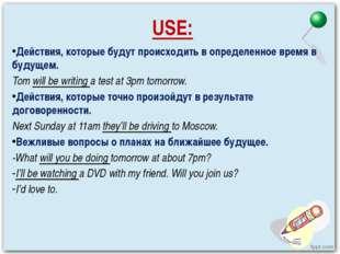 USE: Действия, которые будут происходить в определенное время в будущем. Tom