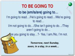 TO BE GOING TO to be (am/is/are) going to… I'm going to read…/He's going to r