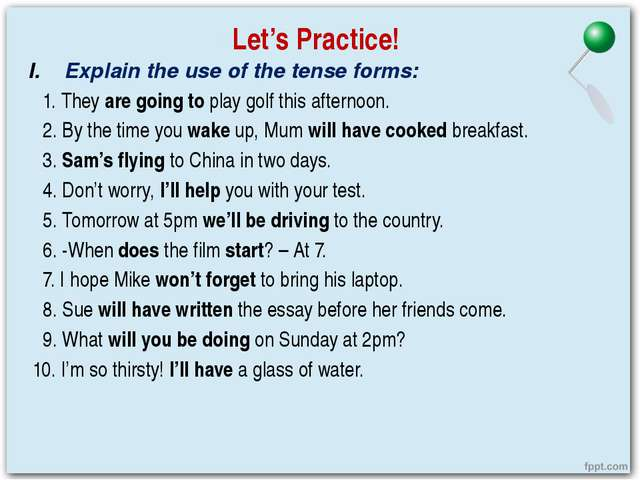 Let's Practice! Explain the use of the tense forms: 1. They are going to play...