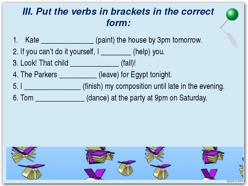 III. Put the verbs in brackets in the correct form: Kate ______________ (pain...