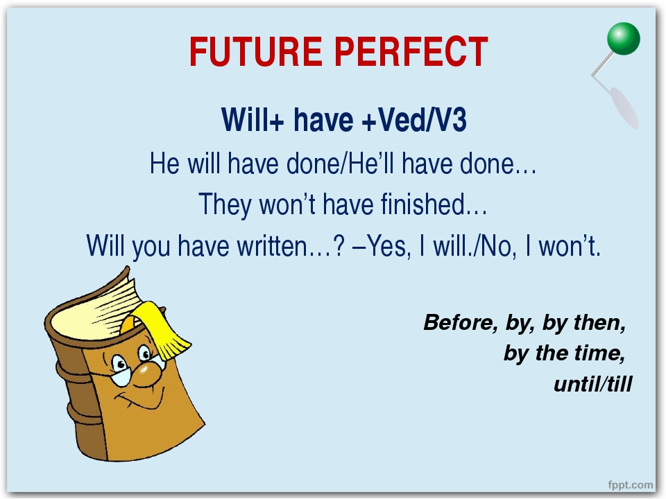 FUTURE PERFECT Will+ have +Ved/V3 He will have done/He'll have done… They won...