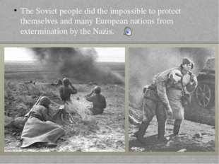The Soviet people did the impossible to protect themselves and many European