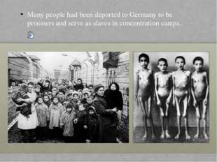 Many people had been deported to Germany to be prisoners and serve as slaves