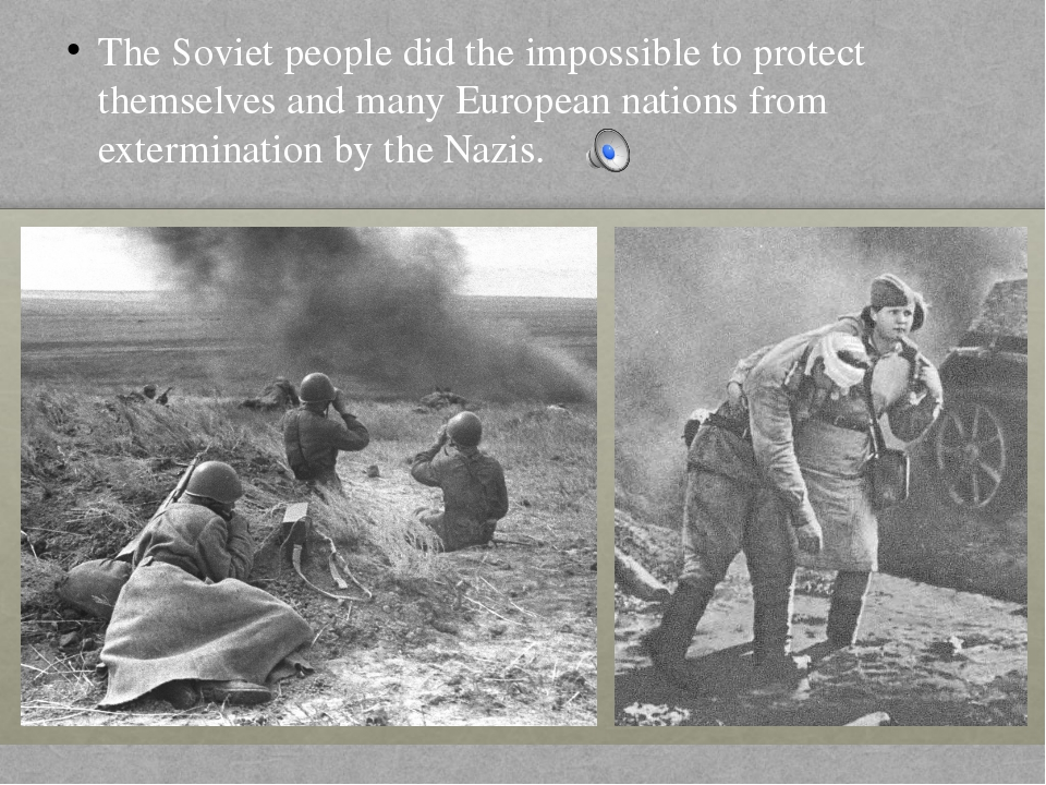 The Soviet people did the impossible to protect themselves and many European...