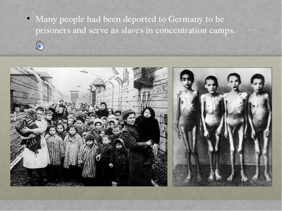 Many people had been deported to Germany to be prisoners and serve as slaves...