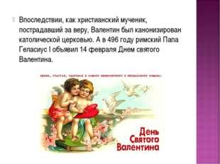 Впоследствии, как христианский мученик, пострадавший за веру, Валентин был ка