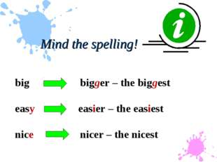 bigbigger – the biggest easy easier – the easiest nice nicer – the nices